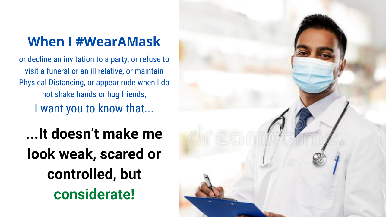 When I wear a mask, I want you to know that it doesn't make me look weak, scared or controlled, but considerate!