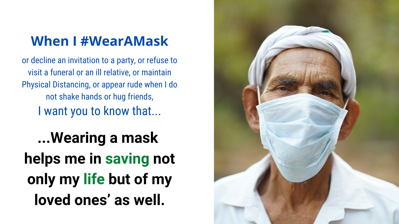 When I wear a mask, I want you to know that wearing a mask helps in saving not only my life but of my loved ones' as well.