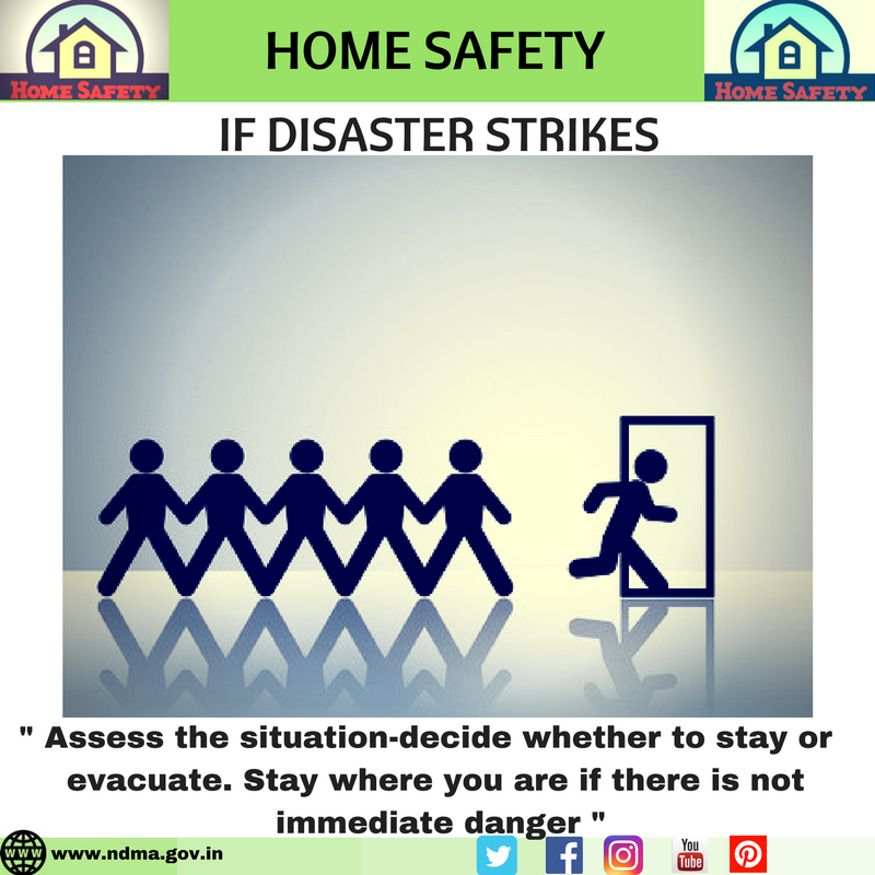 Assess the situation – decide whether to stay or evacuate. Stay where you are if there is no immediate danger
