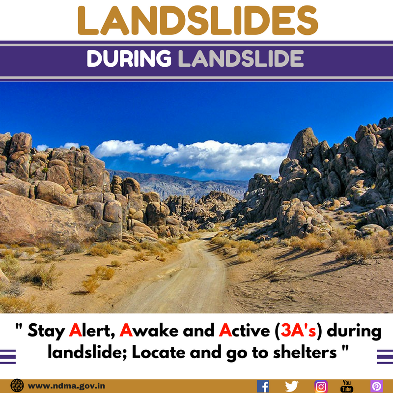 Stay alert, awake and active (3A's) during landslide, locate and go to shelters