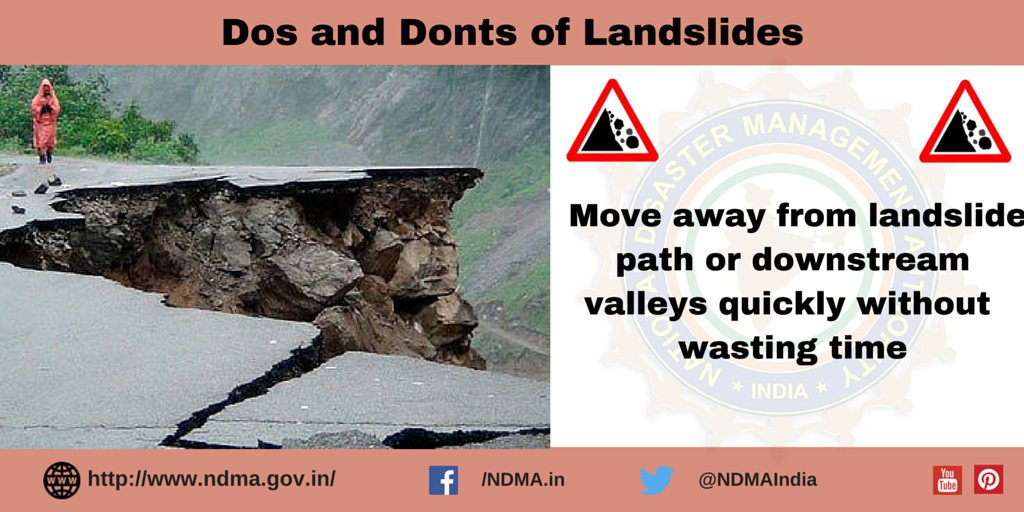 Move away from landslide path or downstream valleys quickly without wasting time