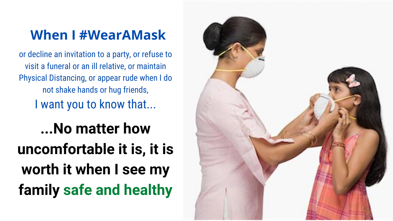 When I wear a mask, I want you to know that no matter how uncomfortable it is, it is worth it when I see my family safe and healthy.