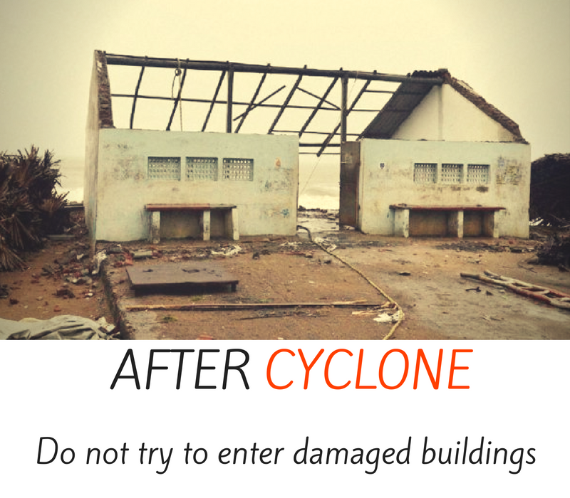 After cyclone - do not try to enter damaged buildings.