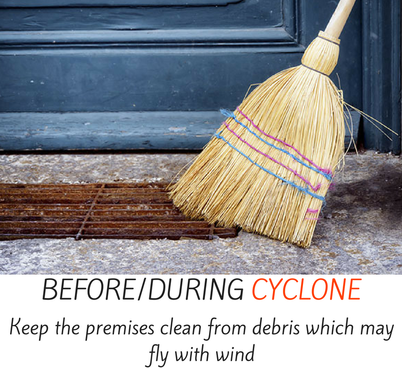 Before/during cyclone - keep the premises clean from debris which may fly with wind.