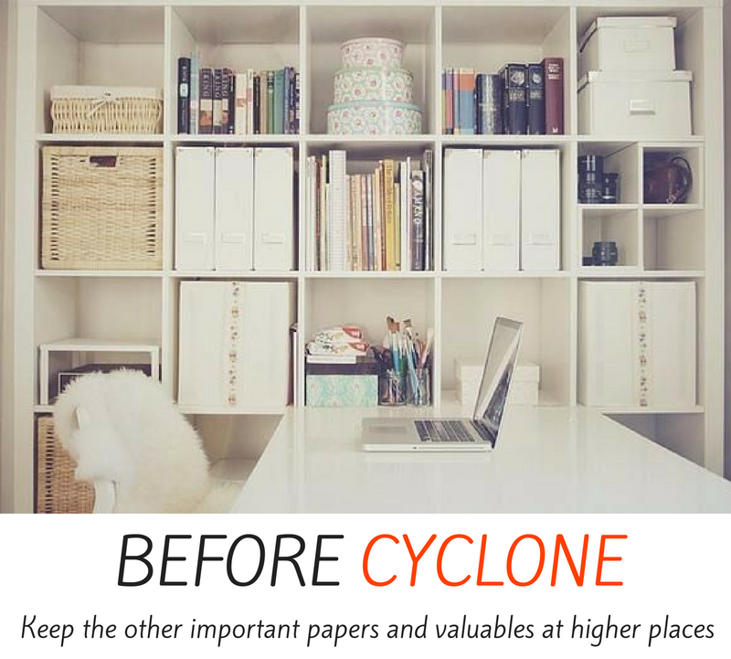Before cyclone - keep the other important papers and valuables at higher places.